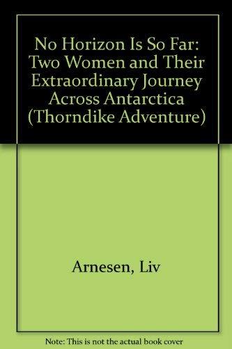 9780786262953: No Horizon Is So Far: Two Women and Their Extraordinary Journey Across Antarctica