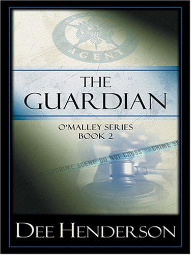 The Guardian (The O'Malley Series #2): Dee Henderson