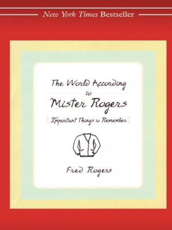 9780786263295: The World According To Mister Rogers: Important Things To Remember