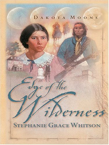 Edge of the Wilderness (Dakota Moons Series #2): Stephanie Grace Whitson