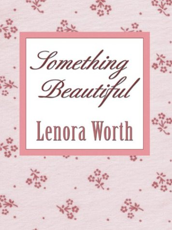 Something Beautiful (In the Garden Series #2) (Love Inspired #169) (0786263725) by Lenora Worth