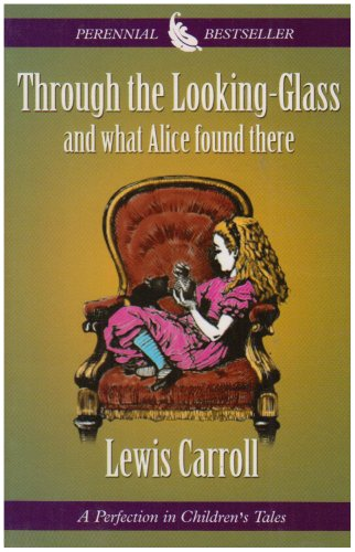 Through the Looking-Glass and What Alice Found: Carroll, Lewis