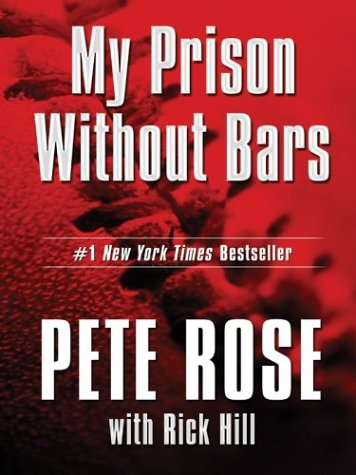 My Prison Without Bars: Pete Rose with Rick Hill