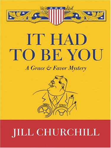 It Had to Be You (Grace & Favor Mysteries, No. 5): Jill Churchill