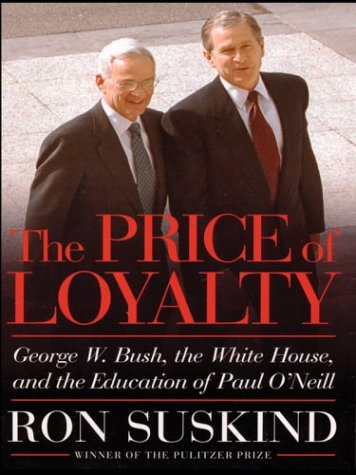 9780786265329: The Price of Loyalty: George W. Bush, the White House, and the Education of Paul O'Neil
