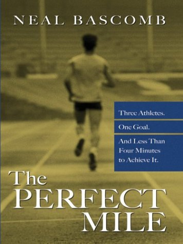 9780786265411: The Perfect Mile: Three Athletes, One Goal, and Less Than Four Minutes to Achieve It (Thorndike Press Large Print Basic Series)