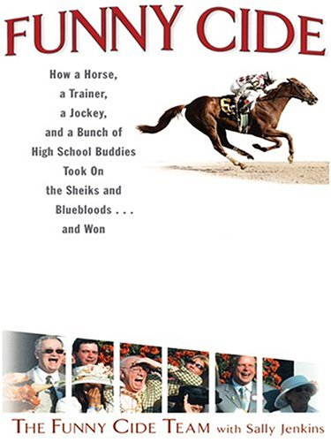 9780786266166: Funny Cide: How A Horse, A Trainer, A Jockey, and a Bunch of High School Buddies Took On The Sheiks And Bluebloods ... And Won