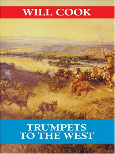 Trumpets To The West: A Novel of the U.S. Cavalry In Action: Will Cook