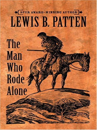 The Man Who Rode Alone: Lewis B. Patten