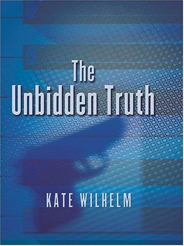 The Unbidden Truth: A Barbar Holloway Novel: Kate Wilhelm