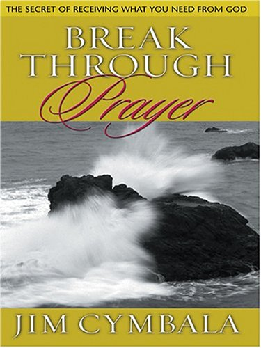 9780786267910: Breakthrough Prayer: The Secret Of Receiving What You Need From God