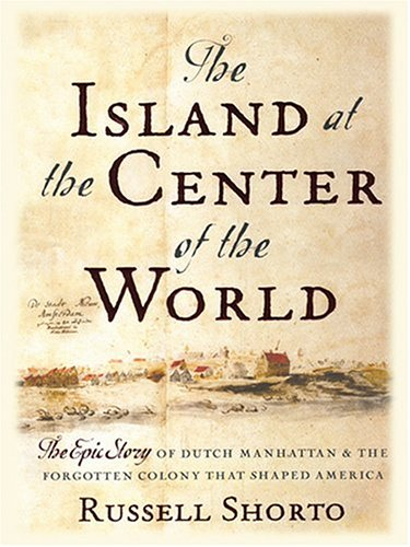 9780786268351: The Island At The Center Of The World: The Epic Story Of Dutch Manhattan And The Forgotten Colony That Shaped America (Thorndike Press Large Print Americana Series)