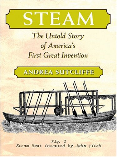 9780786268948: Steam: The Untold Story Of America's First Great Invention