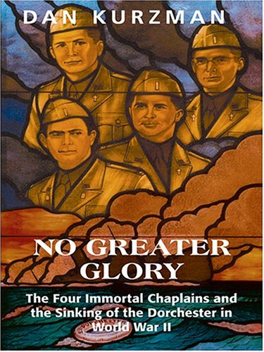 9780786269013: No Greater Glory: The Four Immortal Chaplains and the Sinking of the Dorchester in World War II