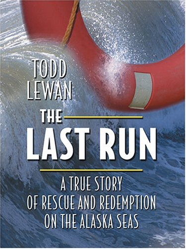 9780786269846: The Last Run: A True Story Of Rescue And Redemption On The Alaska Seas