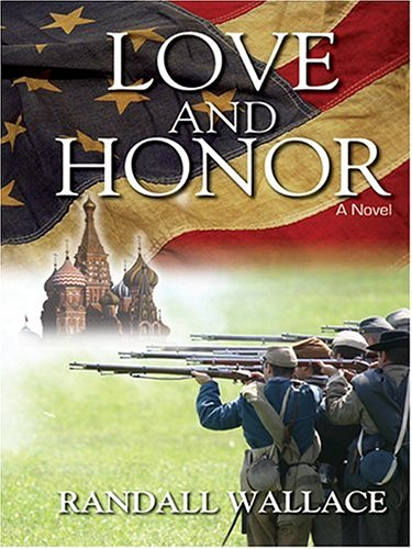 Love and Honor: A Novel: Randall Wallace
