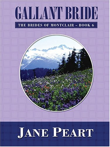 Gallant Bride (Brides of Montclair, Book 6) (9780786270507) by Jane Peart
