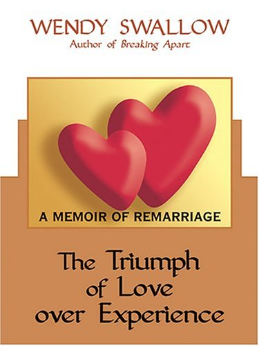 9780786270620: The Triumph of Love Over Experience: A Memoir of Remarriage