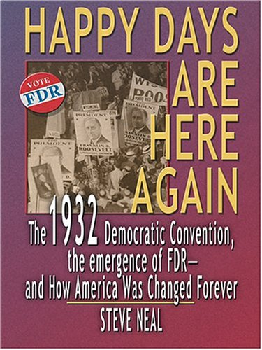 9780786270781: Happy Days Are Here Again: The 1932 Democratic Convention, The Emergence of FDR--And How America Was Changed Forever