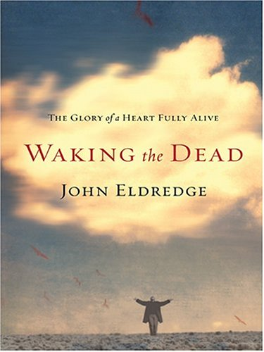 9780786270965: Waking the Dead: The Glory of a Heart Fully Alive