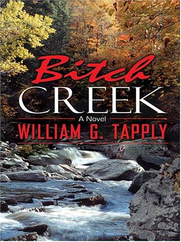 Bitch Creek: William G. Tapply