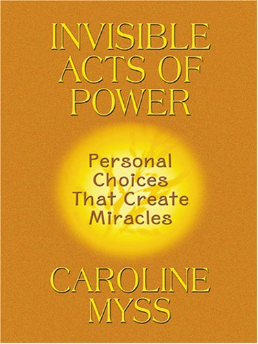 9780786271924: Invisible Acts Of Power: Personal Choices That Create Miracles (Thorndike Large Print Inspirational Series)