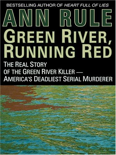 9780786272662: Green River, Running Red: The Real Story of the Green River Killer - America's Deadliest Serial Murderer