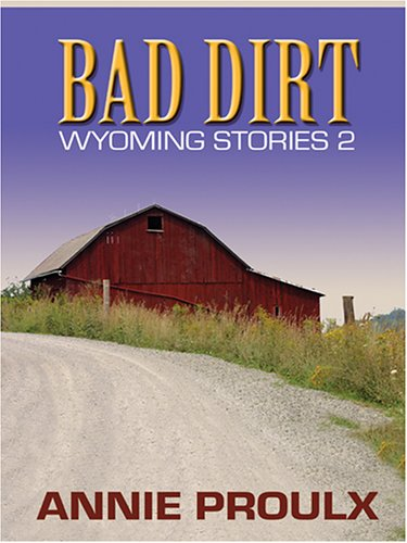 9780786273560: Bad Dirt: Wyoming Stories 2