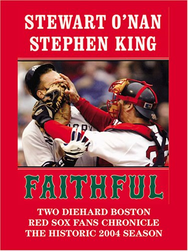 9780786274222: Faithful: Two Diehard Boston Red Sox Fans Chronicle The Historic 2004 Season (Thorndike Press Large Print Nonfiction Series)