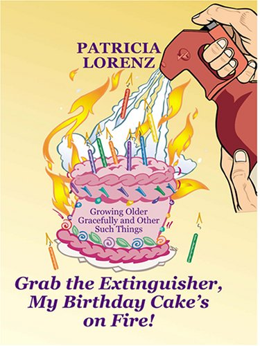 9780786274260: Grab The Extinguisher, My Birthday Cake's On Fire! Growing Older Gracefully and Other Such Things