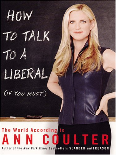 9780786275205: How To Talk To A Liberal ( If You Must): The World According To Ann Coulter (THORNDIKE PRESS LARGE PRINT NONFICTION SERIES)