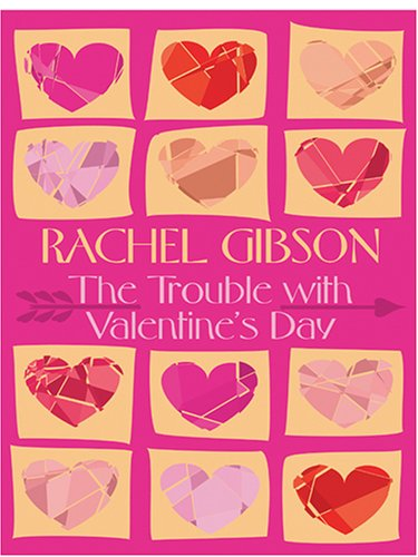 The Trouble With Valentine's Day: Rachel Gibson
