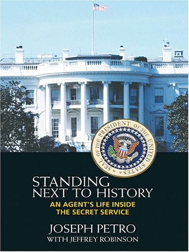 9780786276134: Standing Next To History: An Agent's Life Inside The Secret Service (Thorndike Press Large Print American History Series)