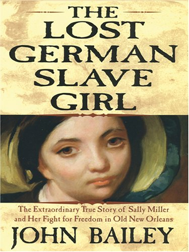 9780786276219: The Lost German Slave Girl: The Extraordinary True Story of Sally Miller and Her Fight For Freedom in Old New ...