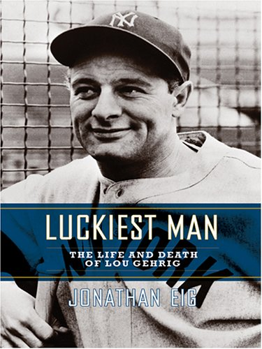 9780786276387: Luckiest Man: The Life And Death Of Lou Gehrig (Thorndike Press Large Print Biography Series)