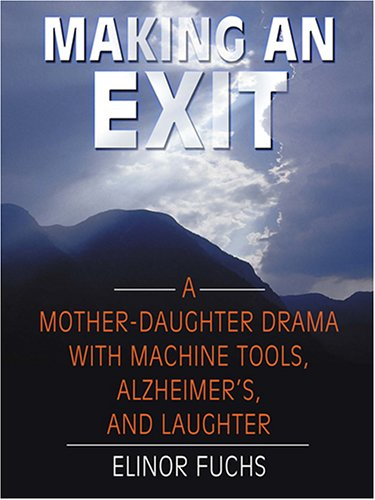 9780786276936: Making An Exit: A Mother-Daughter Drama With Alzheimer's, Machine Tools, and Laughter