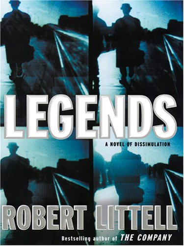 Legends: A Novel of Dissimulation: Robert Littell