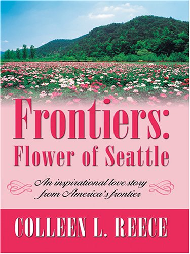 Frontiers: Flower of Seattle (Inspirational Romance Novella in Large Print): Colleen L. Reece