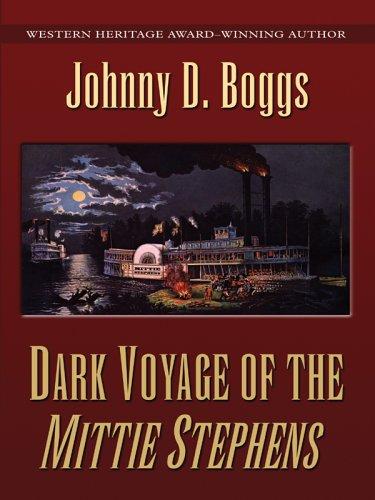 Dark Voyage of the Mittie Stephens: A Western Story: Johnny D. Boggs
