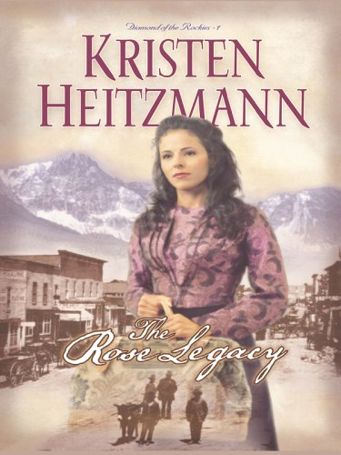 9780786278572: The Rose Legacy (Diamond of the Rockies #1)