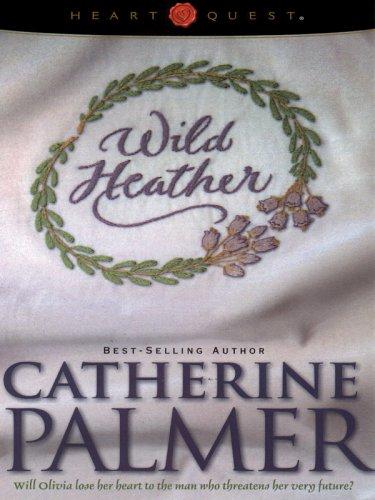 Wild Heather: English Ivy Series #2 (HeartQuest): Catherine Palmer