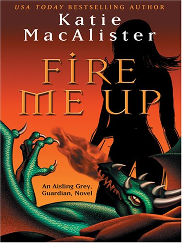 Fire Me Up: An Aisling Grey, Guardian,: Katie MacAlister