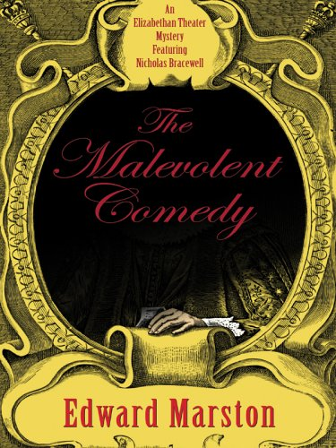 The Malevolent Comedy: An Elizabethan Theater Mystery: Edward Marston