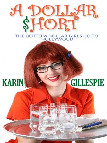9780786280476: A Dollar Short: The Bottom Dollar Girls Go Hollywood