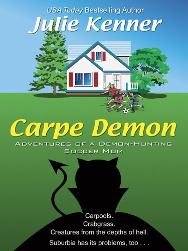 9780786281169: Carpe Demon: Adventures of a Demon-Hunting Soccer Mom