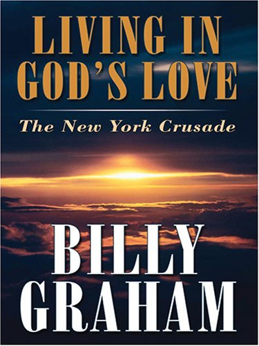 9780786282470: Living in God's Love: The New York Crusade (Thorndike Inspirational)