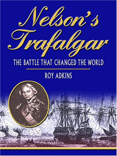 9780786282630: Nelson's Trafalgar: The Battle That Changed the World (Thorndike Press Large Print Nonfiction Series)