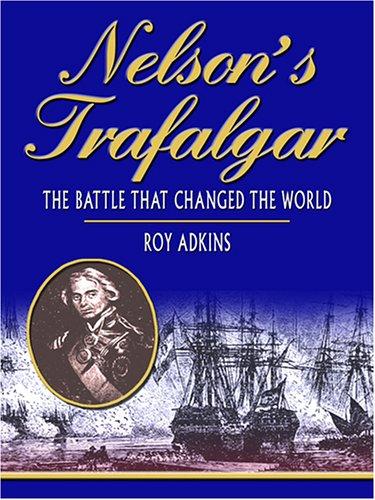 9780786282630: Nelson's Trafalgar: The Battle That Changed The World