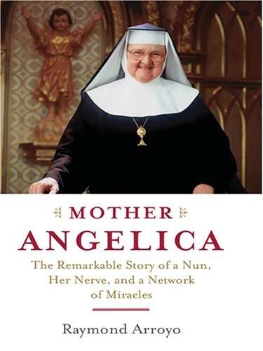 9780786283033: Mother Angelica: The Remarkable Story of a Nun, Her Nerve, And a Network of Miracles