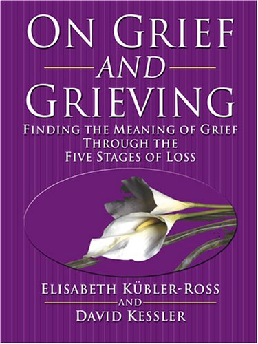 9780786283439: On Grief And Grieving: Finding the Meaning of Grief Through the Five Stages of Loss (Thorndike Press Large Print Nonfiction Series)